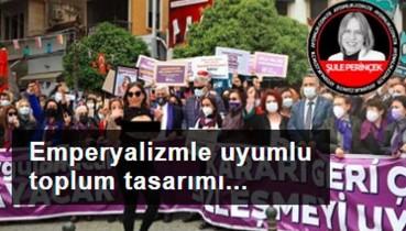 İstanbul Sözleşmesi emperyalizmle uyumlu bir toplum tasarımıdır