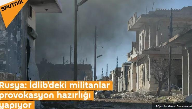 Rusya: İdlib'deki militanlar provokasyon hazırlığı yapıyor