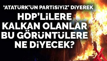 HDP'lileri savunan sözde 'Atatürkçüler' bu görüntülere ne diyecek
