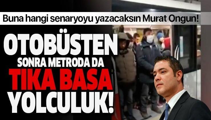Buna hangi senaryoyu yazacaksın Murat Ongun! Otobüslerden sonra metroda da tıka basa yolculuk.