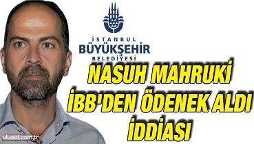 Nasuh Mahruki İBB'den ödenek aldı iddiası