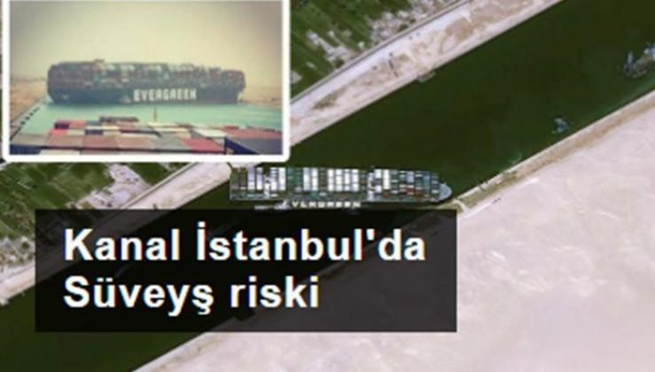 Süveyş'teki kaza Kanal İstanbul'da yaşanabilir mi?