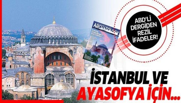 ABD'li dergiden İstanbul ve Ayasofya ile ilgili skandal ifadeler!