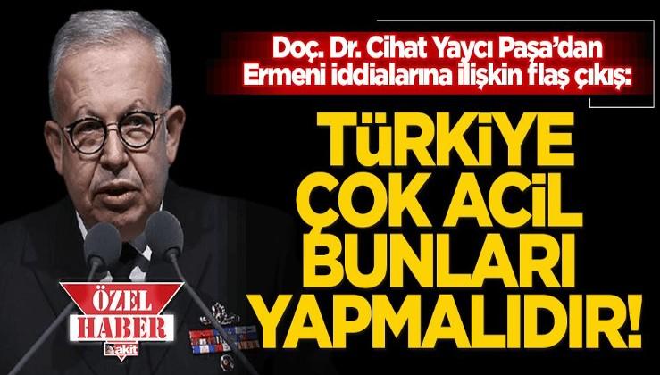 Cihat Yaycı Paşa'dan 1915 Ermeni iddialarına ilişkin flaş açıklamalar: Türkiye acilen bunları yapmalı!