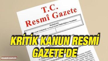 Kritik kanun Resmi Gazete'de