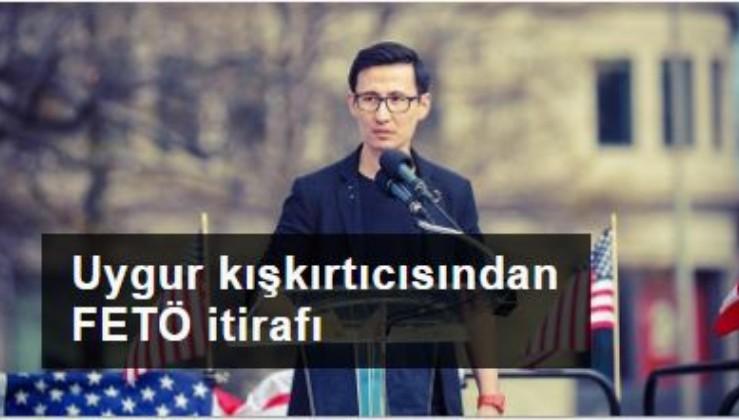 Uygur kışkırtıcısından FETÖ itirafı
