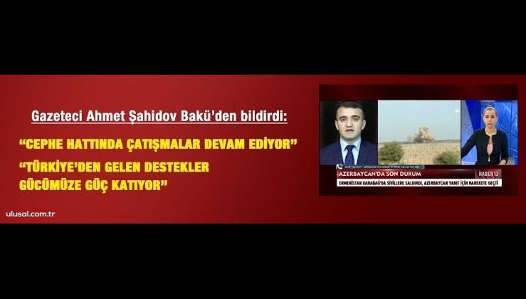 Gazeteci Ahmet Şahidov Bakü'den son durumu aktardı: 6 köy Ermenistan'ın işgalinden kurtarıldı