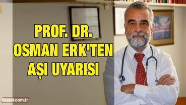 Prof. Dr. Osman Erk'ten aşı uyarısı