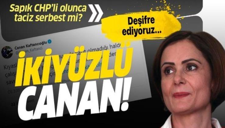 İşte CHP'li Canan Kaftancıoğlu'nun taciz olayları karşısındaki ikiyüzlü tavrı!