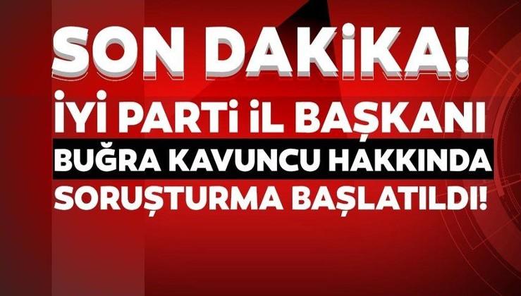 Son dakika haberi! İyİ Parti İstanbul İl Başkanı Buğra Kavuncu hakkında soruşturma başlatıldı