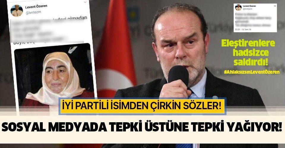 Son dakika: İYİ Partili Levent Özeren'den Semiha Yıldırım'a çirkin sözler! Sosyal medyada tepki üzerine tepki yağdı...