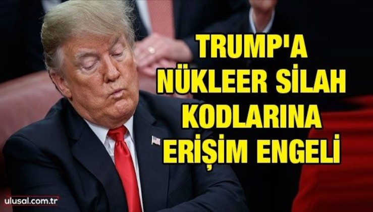 Trump'a nükleer silah kodlarına erişim engeli