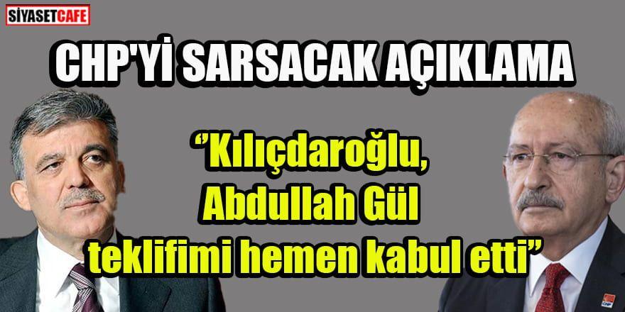 CHP'yi sarsacak açıklama: Kılıçdaroğlu, 'Abdullah Gül teklifimi hemen kabul etti'