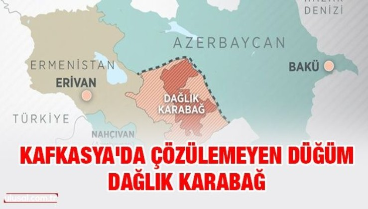 Kafkasya'da çözülemeyen düğüm: Dağlık Karabağ