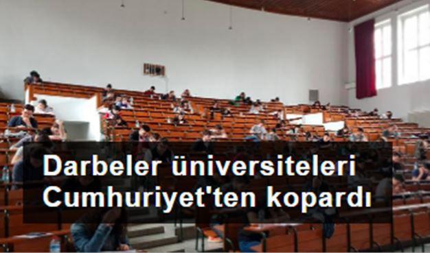 Darbeler üniversiteleri Cumhuriyet'ten kopardı