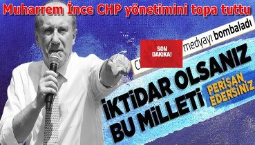 """Muharrem İnce CHP yönetimini yerin dibine soktu: """"İktidar olsanız milleti perişan edersiniz"""""""