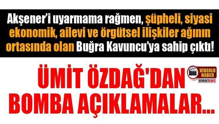 Ümit Özdağ: Akşener'i uyarmama rağmen örgütsel ilişkiler ağının ortasında olan Buğra Kavuncu'ya sahip çıktı