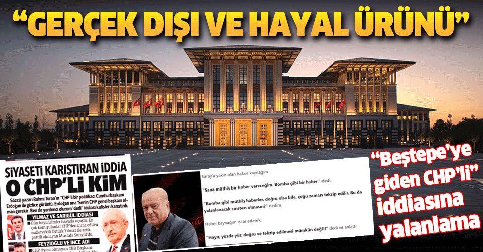 """""""Beştepe'ye giden CHP'li"""" iddiasına Cumhurbaşkanlığından yalanlama."""