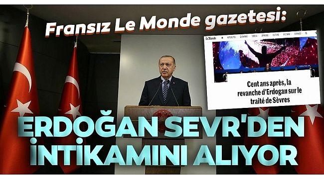 Fransız Le Monde gazetesi yazdı: Erdoğan, Sevr'den intikamını alıyor