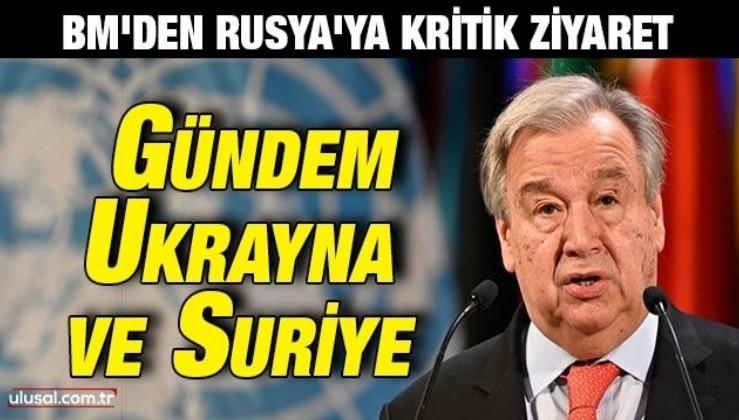 BM'den Rusya'ya kritik ziyaret: Gündem Ukrayna ve Suriye