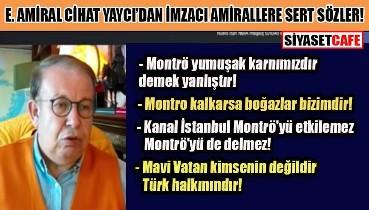 E. Amiral Cihat Yaycı Montrö bildiricilerini yerden yere vurdu!