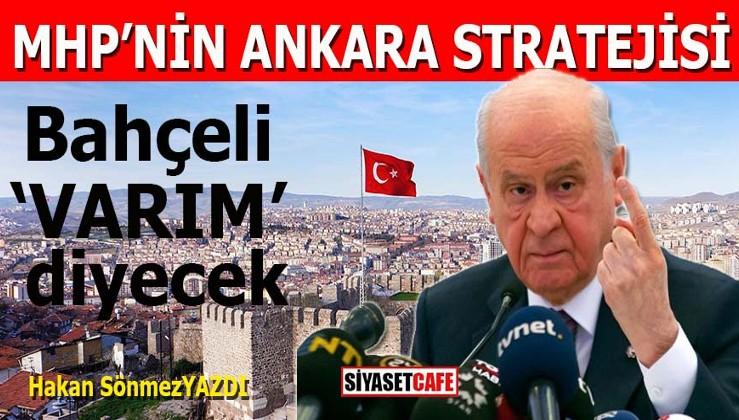 MHP'nin Ankara stratejisi: Bahçeli varım diyecek