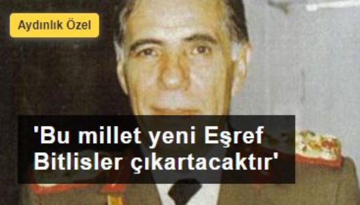 Oğul Tarık Bitlis: Bu millet yeni Eşref Bitlisler çıkartacaktır