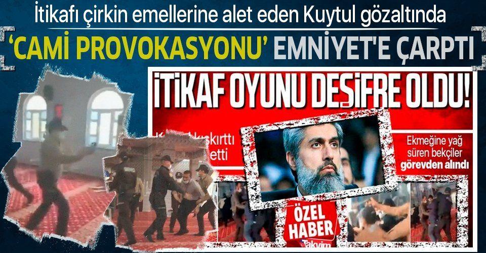 SON DAKİKA: İtikaf üzerinden provokasyon yapan Alparslan Kuytul gözaltında! EGM'den yanıt gecikmedi