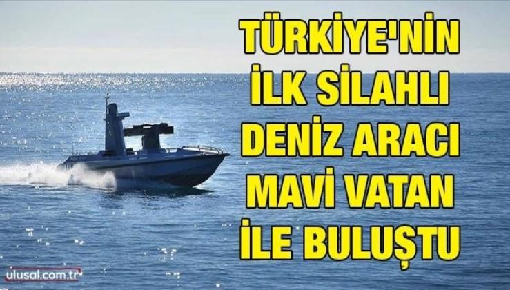 Türkiye'nin ilk silahlı deniz aracı Mavi Vatan ile buluştu