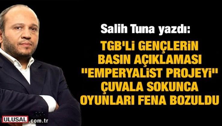 """Salih Tuna yazdı: TGB'li gençlerin basın açıklaması, """"emperyalist projeyi"""" çuvala sokunca oyunları fena bozuldu"""