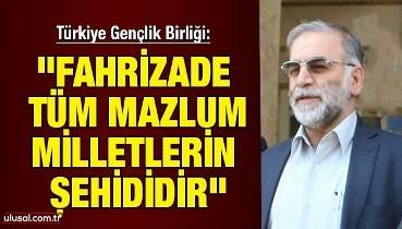 """Türkiye Gençlik Birliği'nden başsağlığı mesajı: ''Fahrizade tüm mazlum milletlerin şehididir"""""""