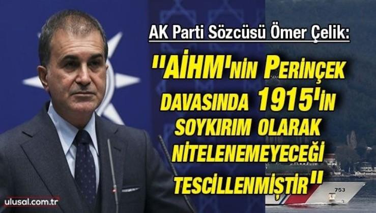 AK Parti Sözcüsü Ömer Çelik: ''AİHM'nin Perinçek davasında 1915'in soykırım olarak nitelenemeyeceği tescillenmiştir''