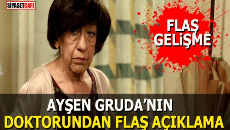Ayşen Gruda'nın doktorundan flaş açıklama
