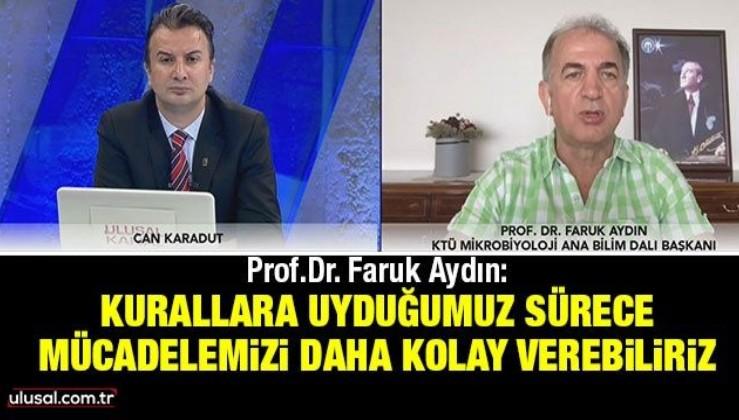 Prof.Dr. Faruk Aydın: Kurallara uyduğumuz sürece mücadelemizi daha kolay verebiliriz