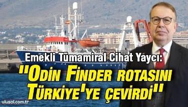 Emekli Tümamiral Cihat Yaycı ''Odin Finder rotasını Türkiye'ye çevirdi''