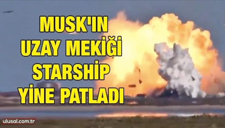 Musk'ın uzay mekiği Starship yine patladı