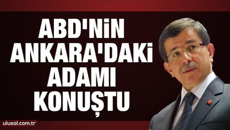 ABD'nin Ankara'daki adamı konuştu