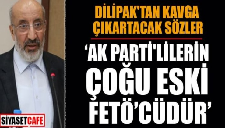 Dilipak: AKP'lilerin çoğu eski FETÖ'cüdür