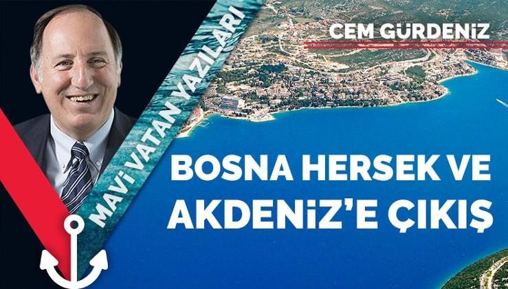Bosna Hersek ve Akdeniz'e çıkış