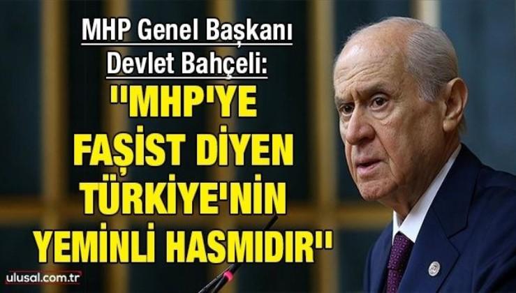 Devlet Bahçeli: ''MHP'ye faşist diyen Türkiye'nin yeminli hasmıdır''