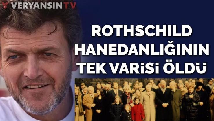 Dünyanın en varlıklı ailesi Rothschild'lerin varisi öldü
