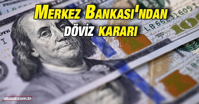 Merkez Bankası'ndan yabancı para kararı
