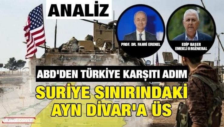 ABD'den Türkiye karşıtı adım: Suriye sınırındaki Ayn Divar'a üs