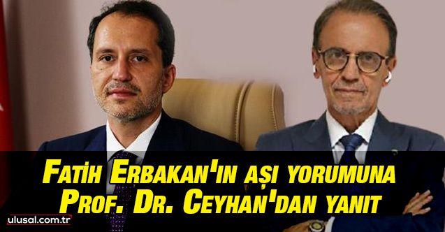 Fatih Erbakan'ın aşı yorumuna Prof. Dr. Mehmet Ceyhan'dan yanıt