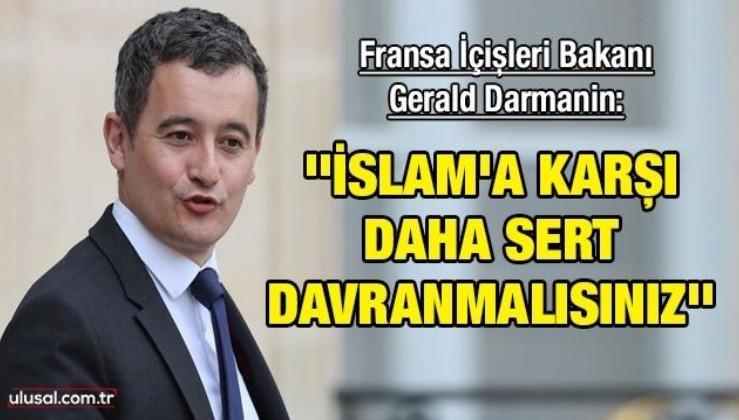 Fransa İçişleri Bakanı Gerald Darmanin: ''İslam'a karşı daha sert davranmalısınız''