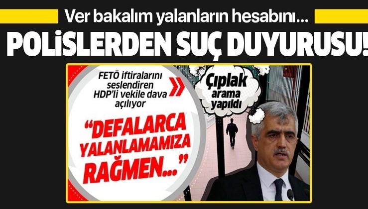 HDP'li Gergerlioğlu'nun 'çıplak arama' yalanının ardından Uşak Emniyet Müdürü Mesut Gezer ve polisler suç duyurusunda bulundu!