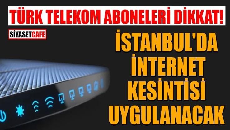 Türk Telekom aboneleri dikkat: İstanbul'da internet kesintisi