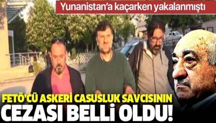 """Son dakika: Yunanistan'a kaçarken yakalanan """"askeri casusluk"""" savcısı Kılınç'a FETÖ üyeliğinden 10 yıl hapis cezası"""