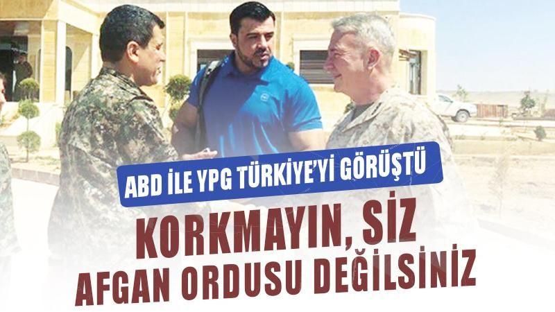 ABD, YPG ile Türkiye'yi görüştü: Korkmayın, siz Afgan ordusu değilsiniz