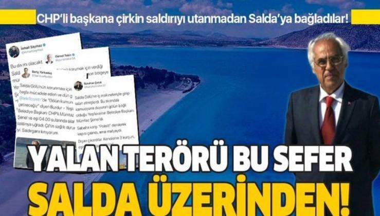 Yalan terörü bu defa Salda Gölü üzerinden yapıldı! Yeşilova Belediye Başkanı Mümtaz Şenel'in saldırıya uğramasını Salda Gölü'ne bağladılar!